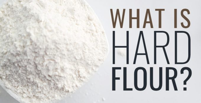 What Is Hard Flour? Complete Guide on Bread Flour