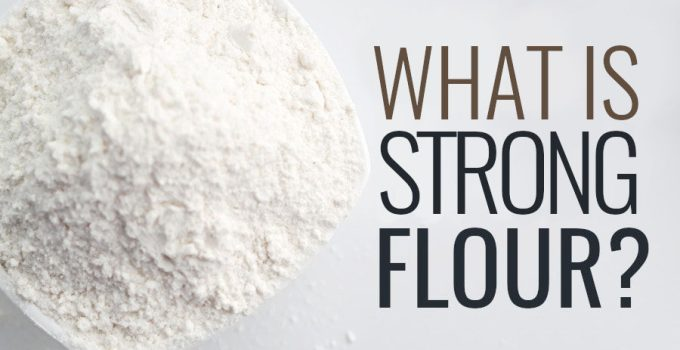 What Is Strong Flour? (Comprehensive Guide)